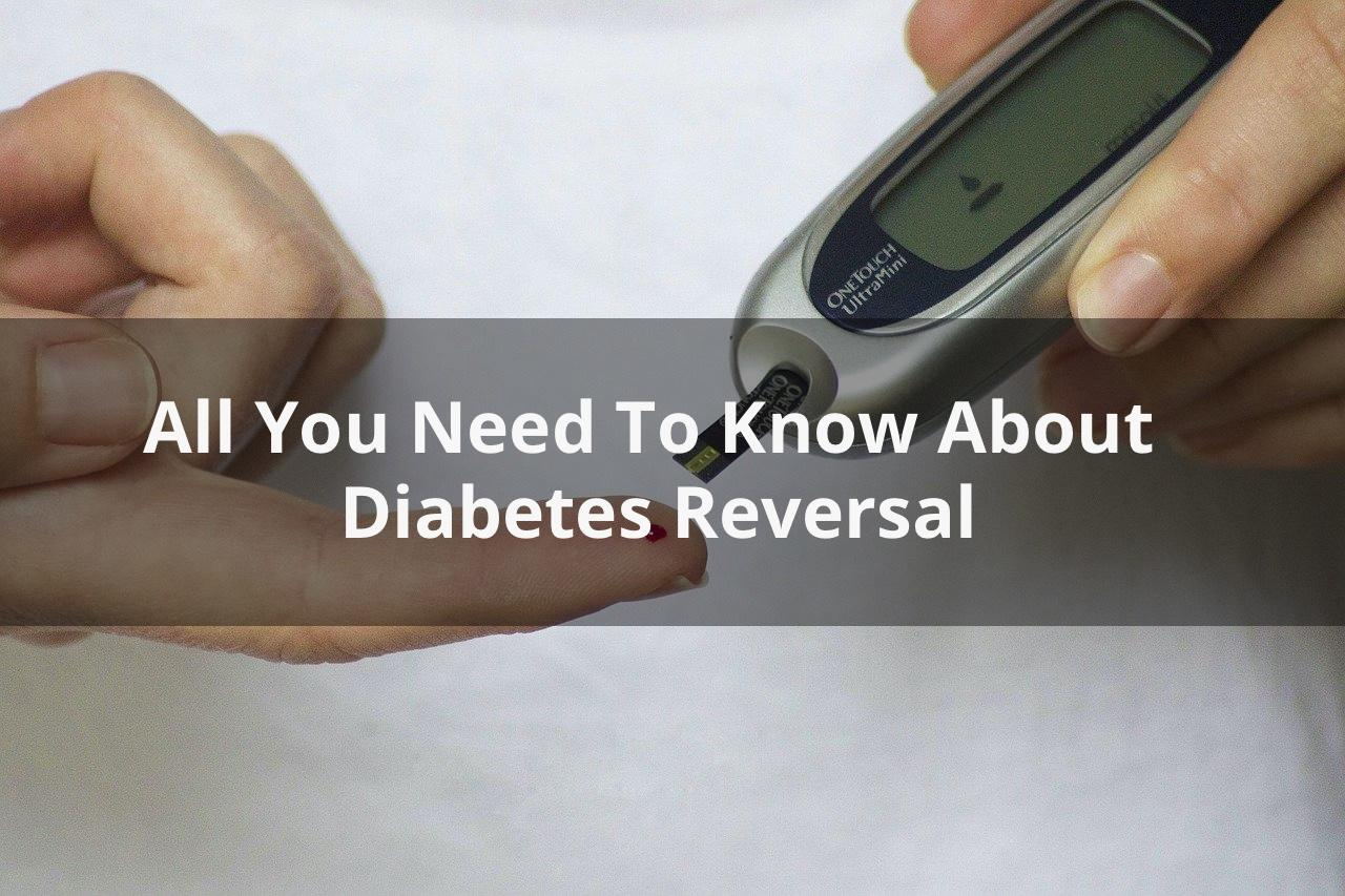 All You Need to Know About Diabetes Reversal