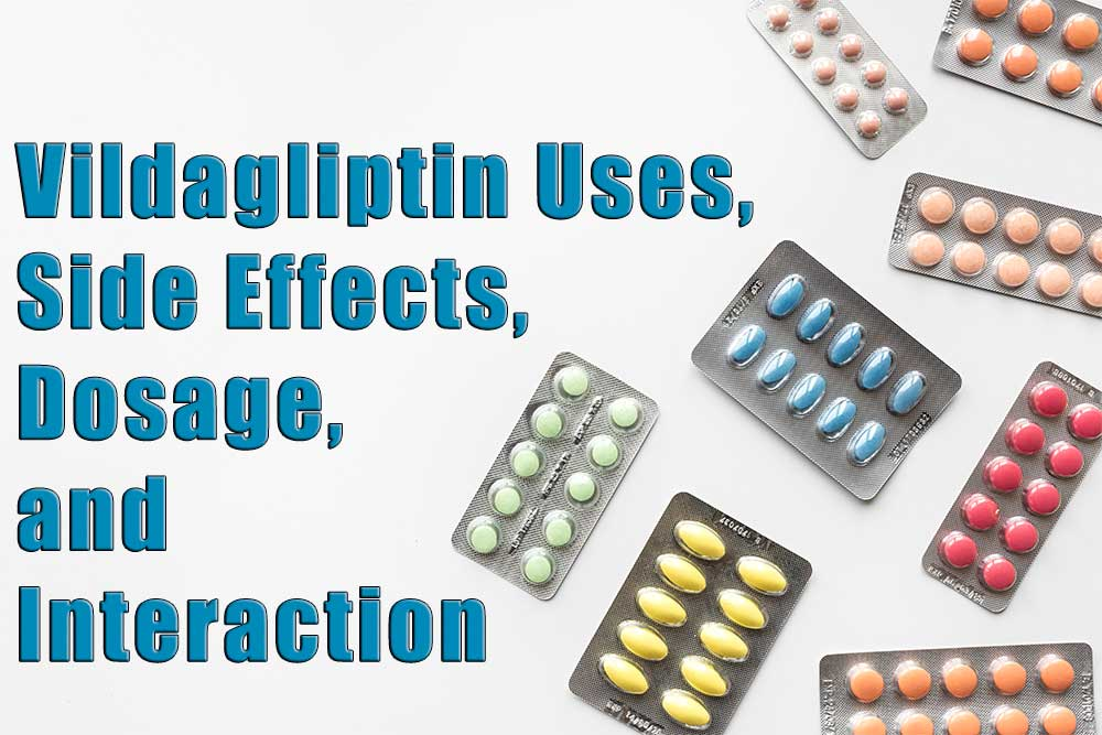 Vildagliptin Tablet: Uses, Side Effects, Dosage, Interaction and Contraindications