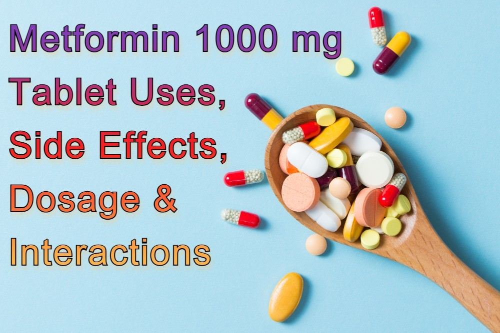 Metformin 1000 mg Tablet Uses, Side Effects, Dosage & Interactions
