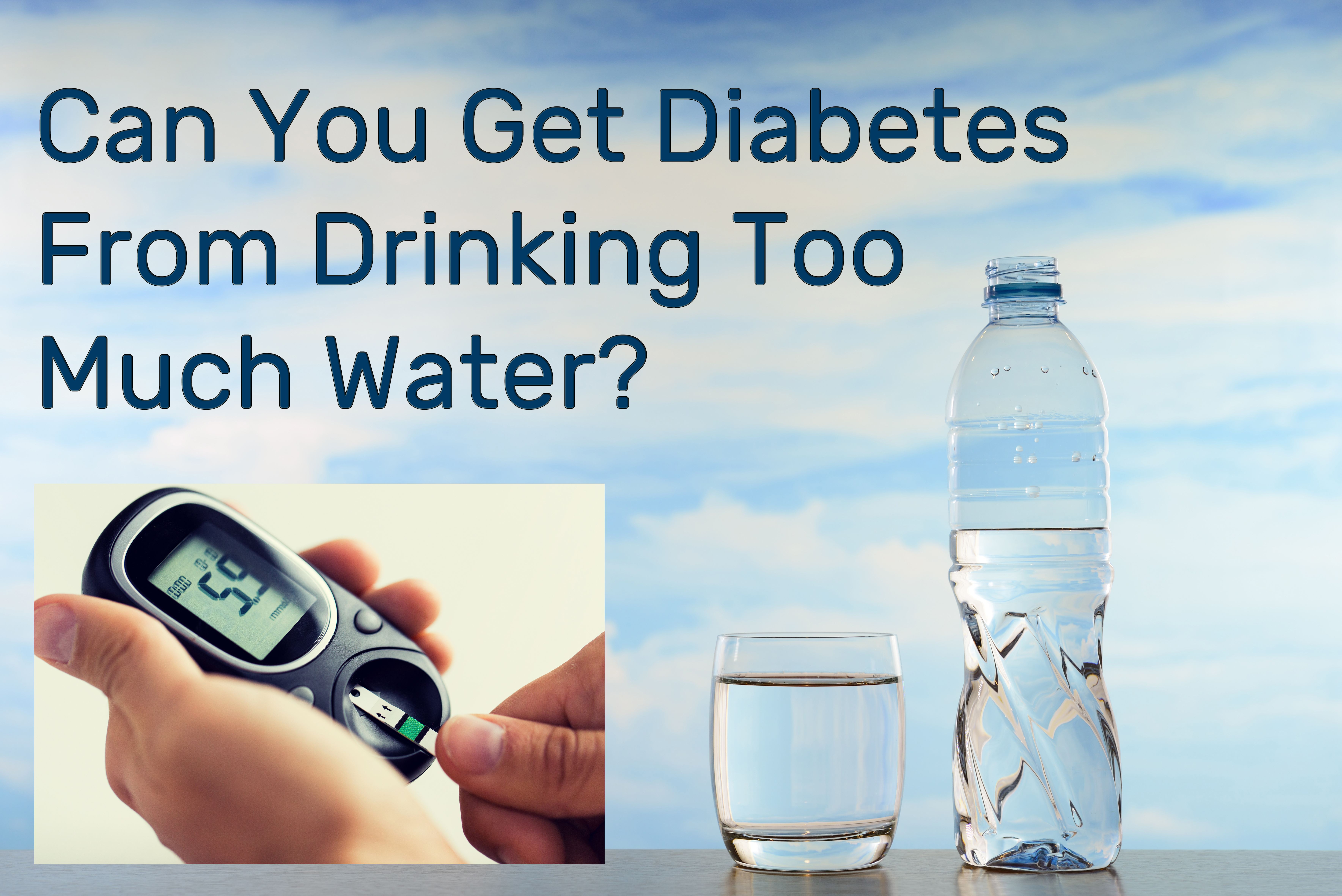 Can You Get Diabetes From Drinking Too Much Water?